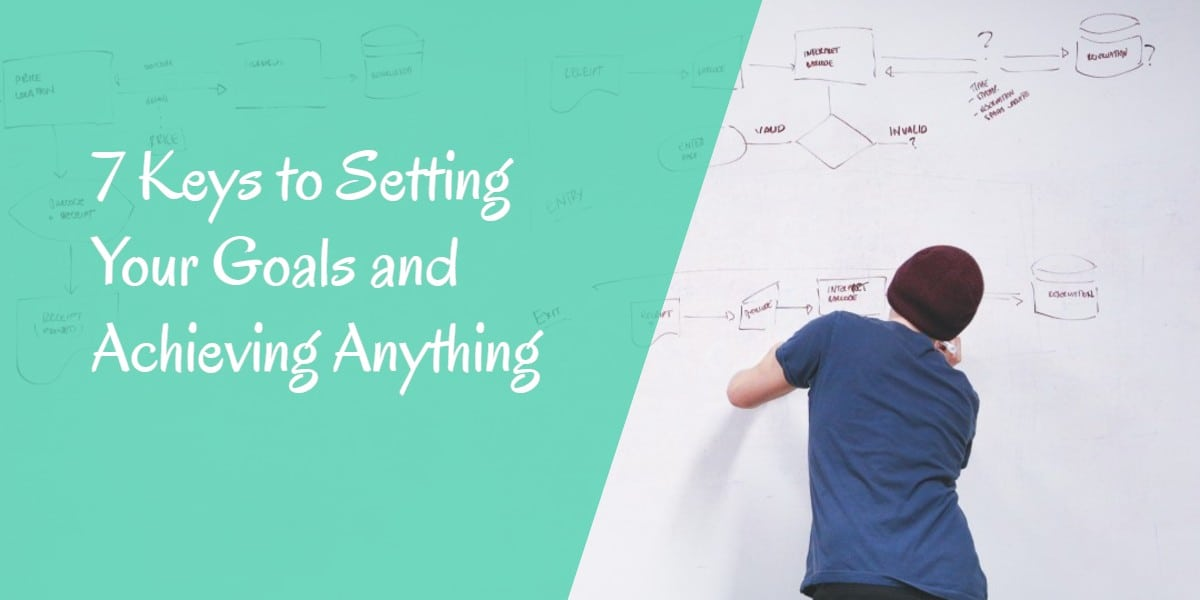 7 Keys to setting your goals and achieving anything